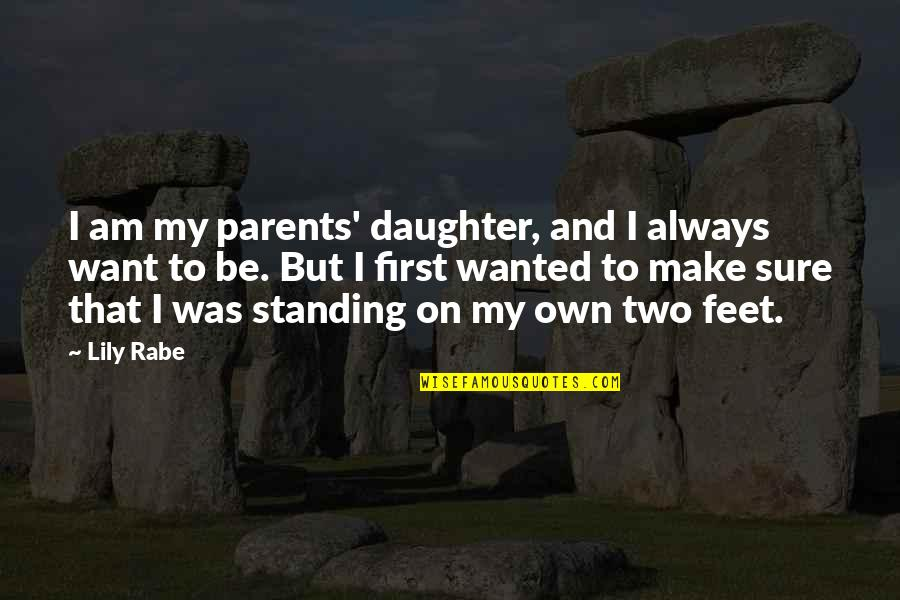 Parents And Their Daughter Quotes By Lily Rabe: I am my parents' daughter, and I always
