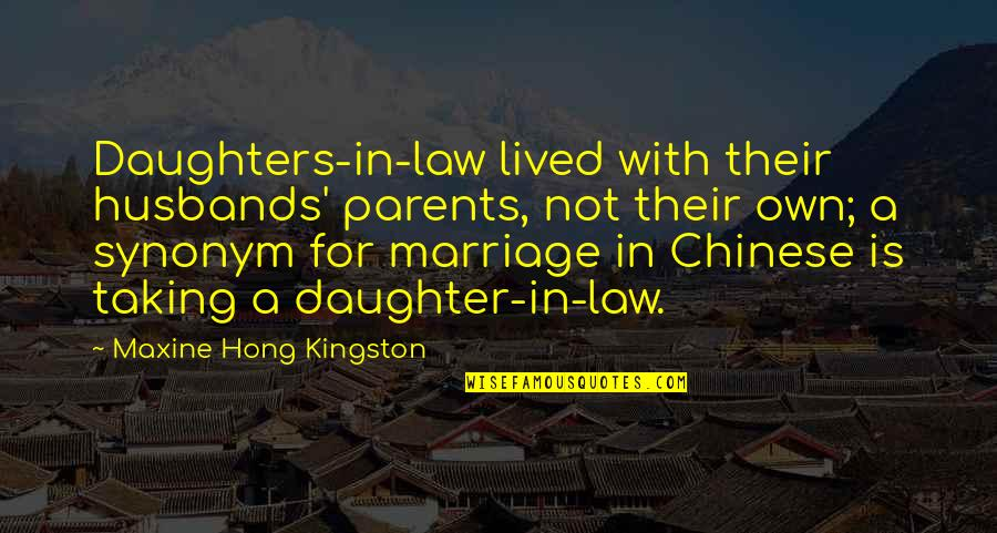 Parents And Their Daughter Quotes By Maxine Hong Kingston: Daughters-in-law lived with their husbands' parents, not their