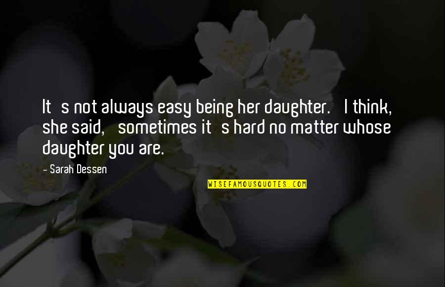Parents And Their Daughter Quotes By Sarah Dessen: It's not always easy being her daughter.' I