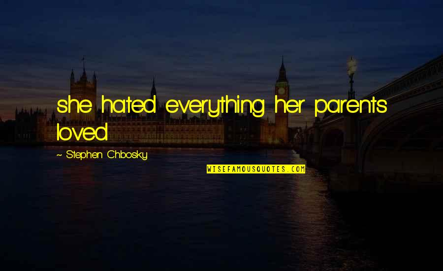 Parents And Their Daughter Quotes By Stephen Chbosky: she hated everything her parents loved