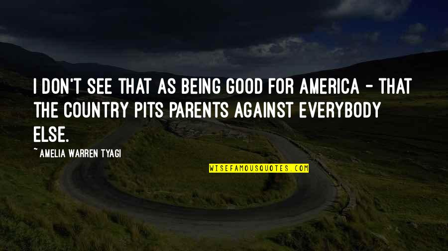 Parents Being Parents Quotes By Amelia Warren Tyagi: I don't see that as being good for