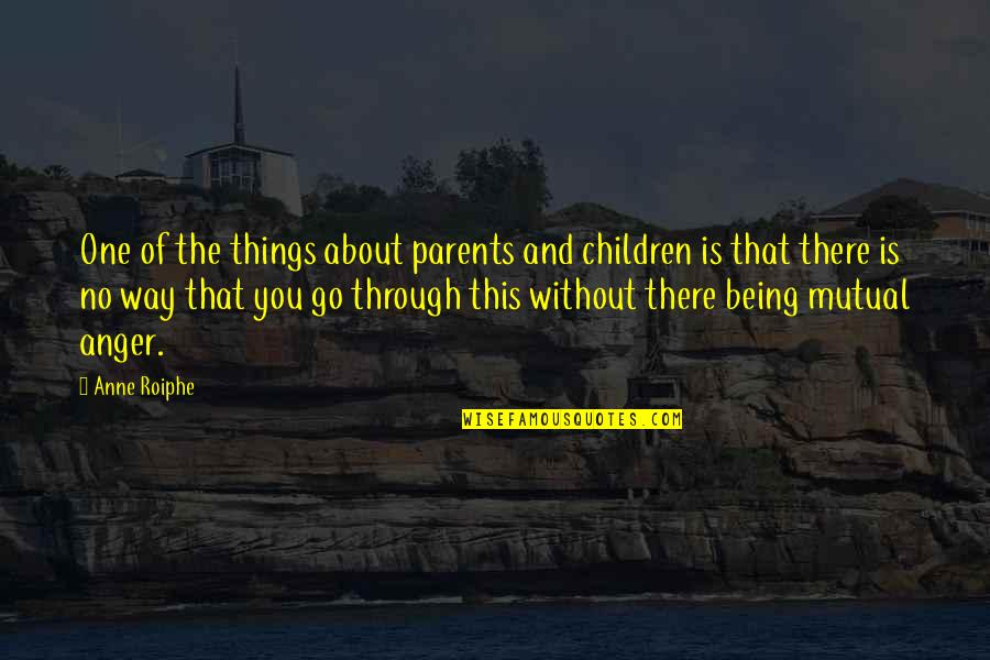 Parents Being Parents Quotes By Anne Roiphe: One of the things about parents and children
