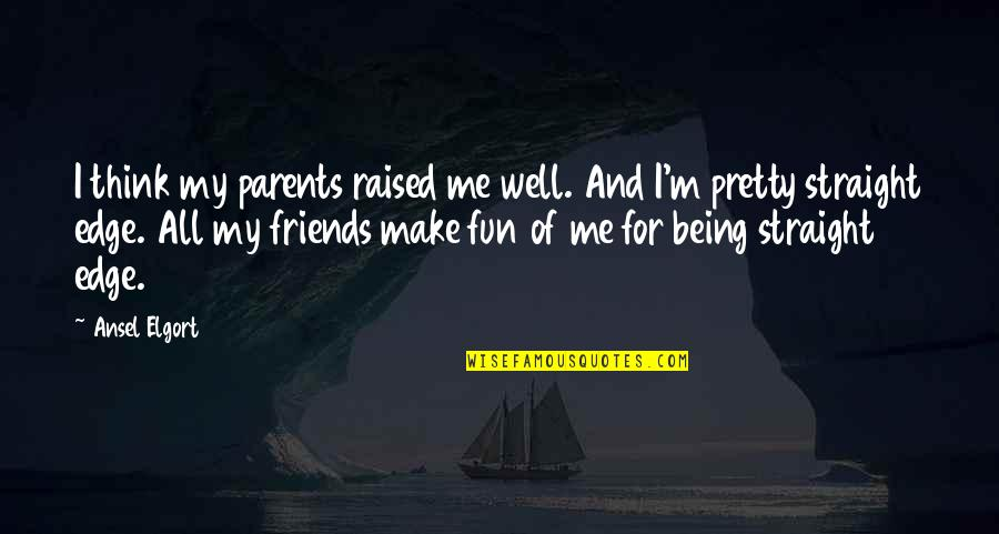 Parents Being Parents Quotes By Ansel Elgort: I think my parents raised me well. And