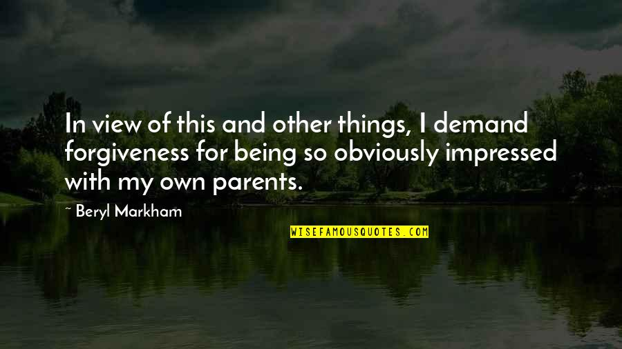 Parents Being Parents Quotes By Beryl Markham: In view of this and other things, I