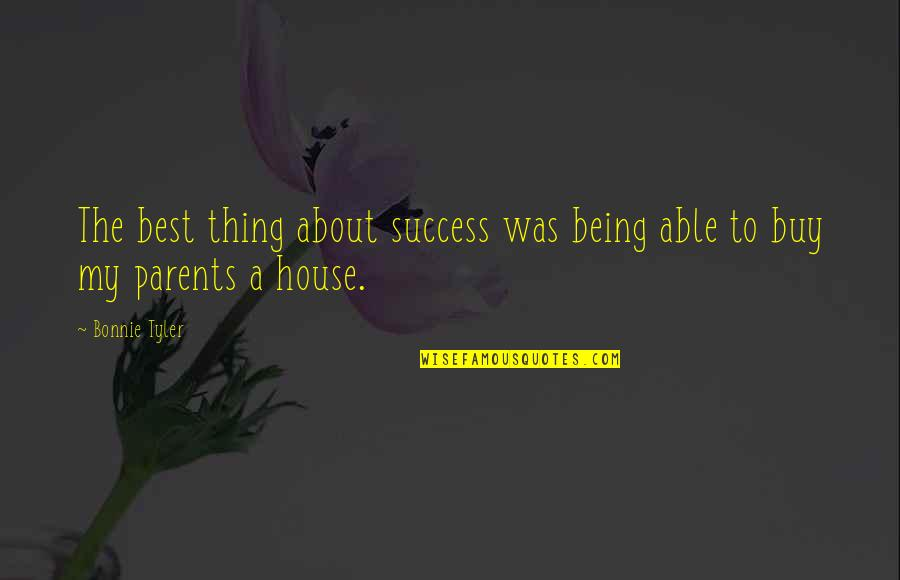 Parents Being Parents Quotes By Bonnie Tyler: The best thing about success was being able