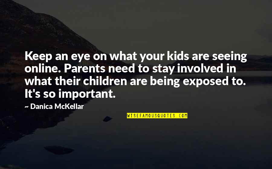 Parents Being Parents Quotes By Danica McKellar: Keep an eye on what your kids are