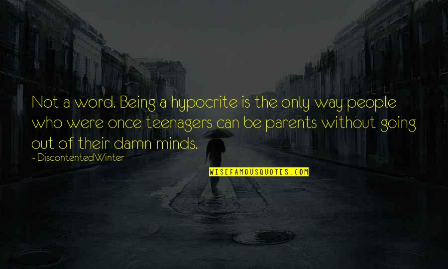 Parents Being Parents Quotes By DiscontentedWinter: Not a word. Being a hypocrite is the