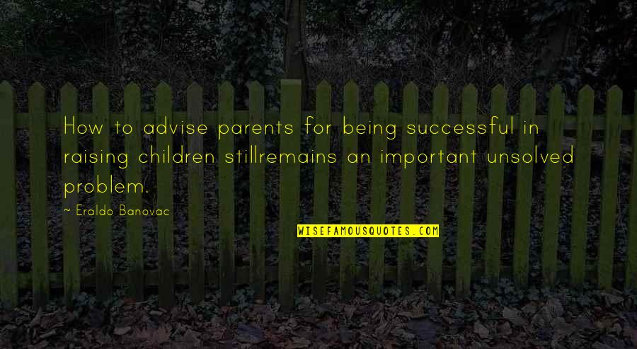 Parents Being Parents Quotes By Eraldo Banovac: How to advise parents for being successful in