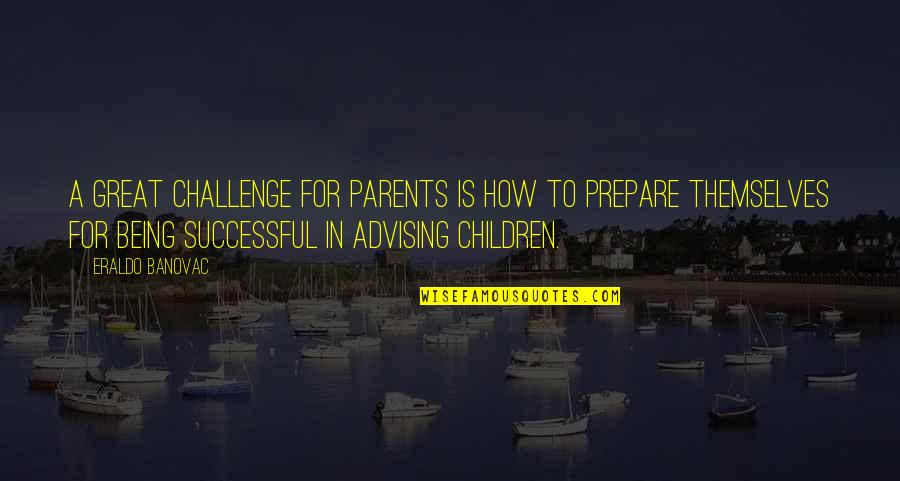 Parents Being Parents Quotes By Eraldo Banovac: A great challenge for parents is how to