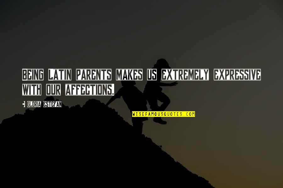 Parents Being Parents Quotes By Gloria Estefan: Being Latin parents makes us extremely expressive with