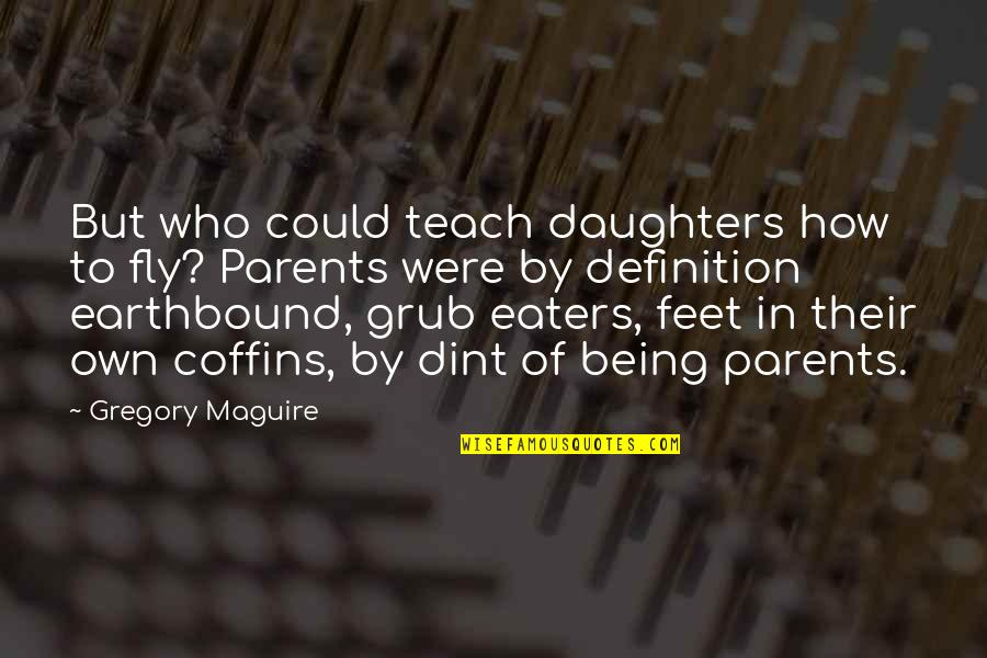 Parents Being Parents Quotes By Gregory Maguire: But who could teach daughters how to fly?