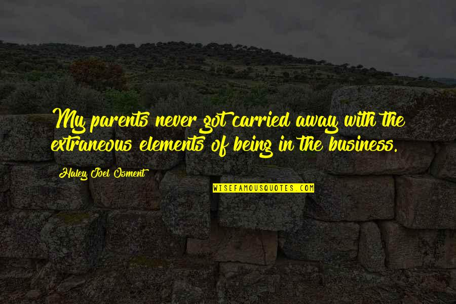 Parents Being Parents Quotes By Haley Joel Osment: My parents never got carried away with the