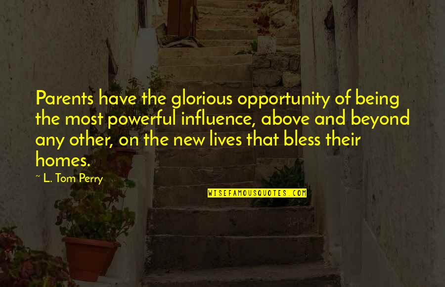 Parents Being Parents Quotes By L. Tom Perry: Parents have the glorious opportunity of being the