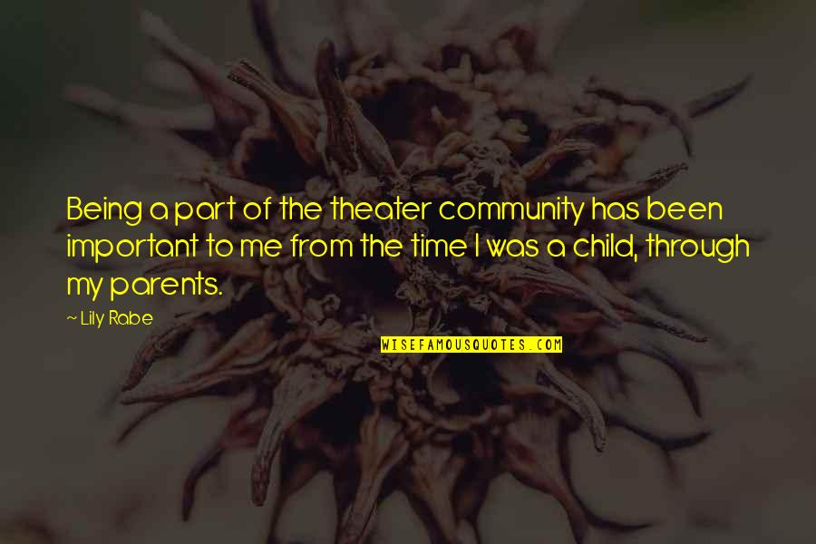 Parents Being Parents Quotes By Lily Rabe: Being a part of the theater community has