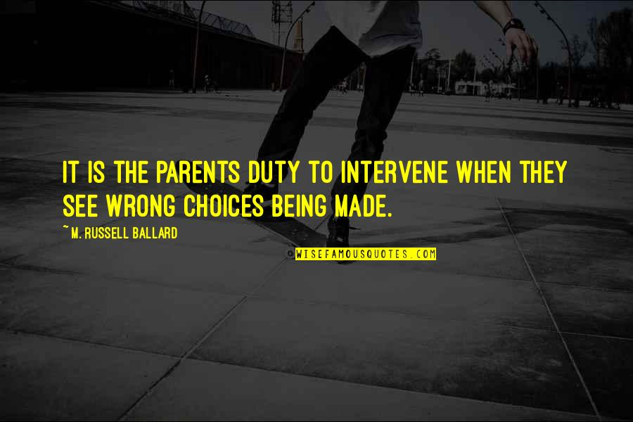 Parents Being Parents Quotes By M. Russell Ballard: It is the parents duty to intervene when