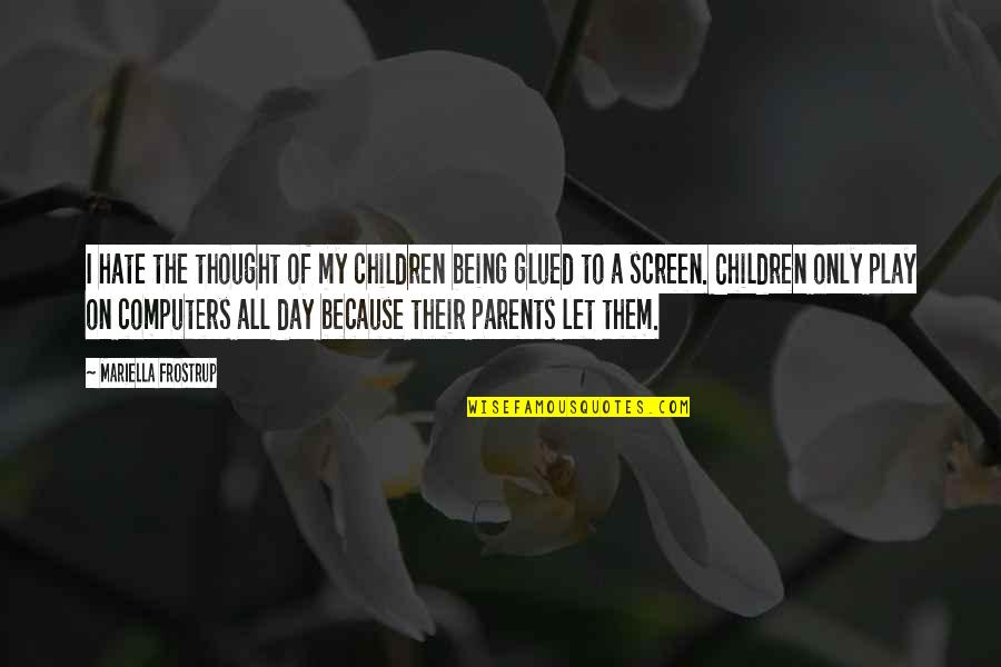 Parents Being Parents Quotes By Mariella Frostrup: I hate the thought of my children being