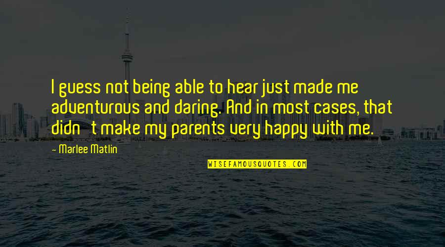 Parents Being Parents Quotes By Marlee Matlin: I guess not being able to hear just