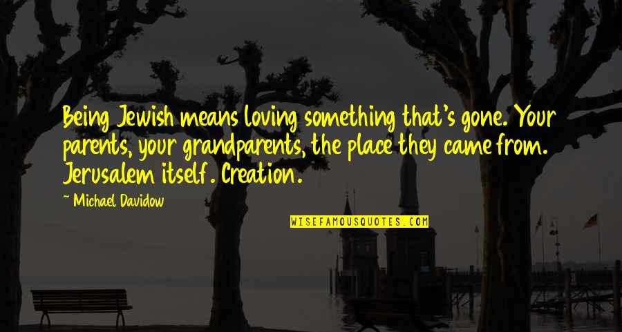 Parents Being Parents Quotes By Michael Davidow: Being Jewish means loving something that's gone. Your