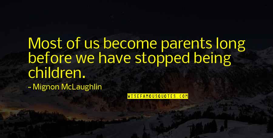 Parents Being Parents Quotes By Mignon McLaughlin: Most of us become parents long before we