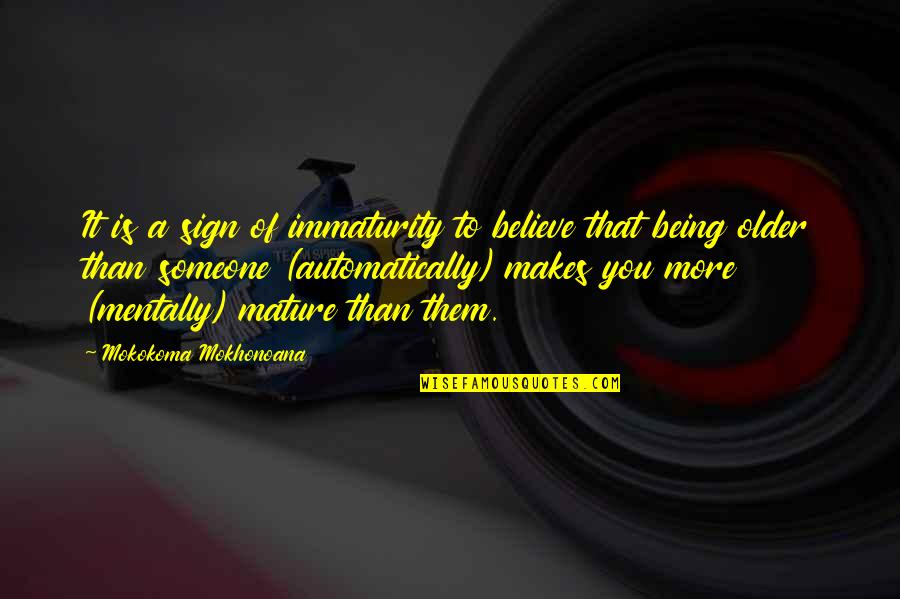 Parents Being Parents Quotes By Mokokoma Mokhonoana: It is a sign of immaturity to believe