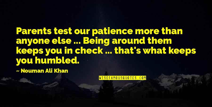 Parents Being Parents Quotes By Nouman Ali Khan: Parents test our patience more than anyone else