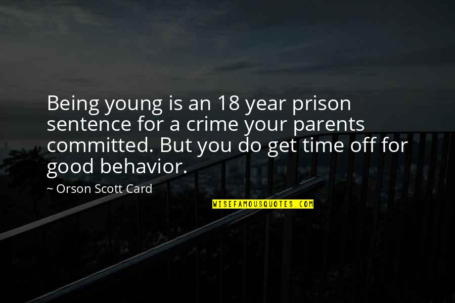 Parents Being Parents Quotes By Orson Scott Card: Being young is an 18 year prison sentence