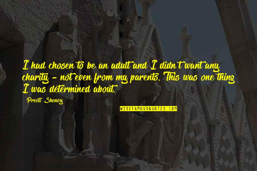 Parents Being Parents Quotes By Preeti Shenoy: I had chosen to be an adult and