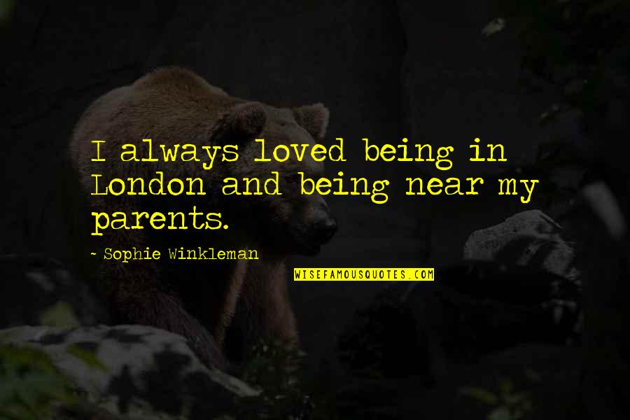 Parents Being Parents Quotes By Sophie Winkleman: I always loved being in London and being