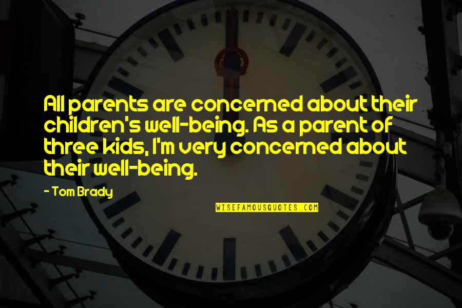 Parents Being Parents Quotes By Tom Brady: All parents are concerned about their children's well-being.