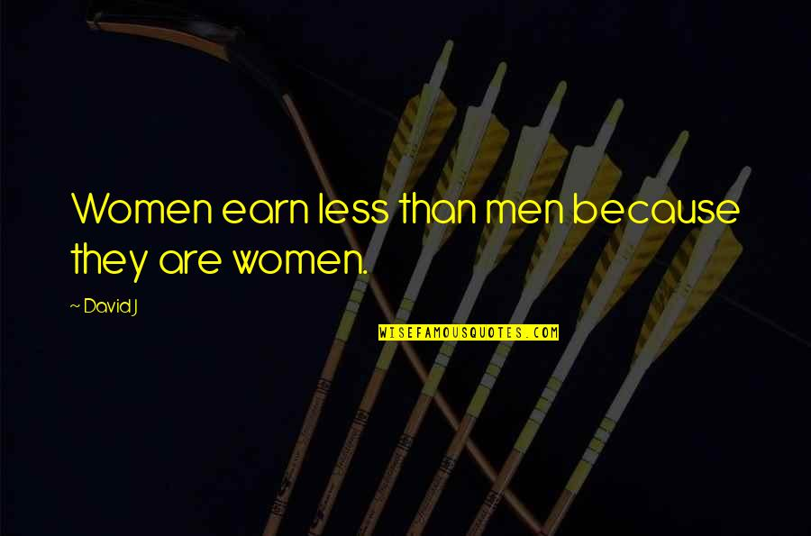 Parents Disappointing You Quotes By David J: Women earn less than men because they are