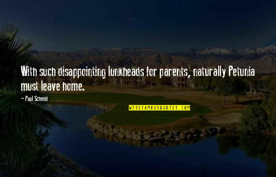 Parents Disappointing You Quotes By Paul Schmid: With such disappointing lunkheads for parents, naturally Petunia