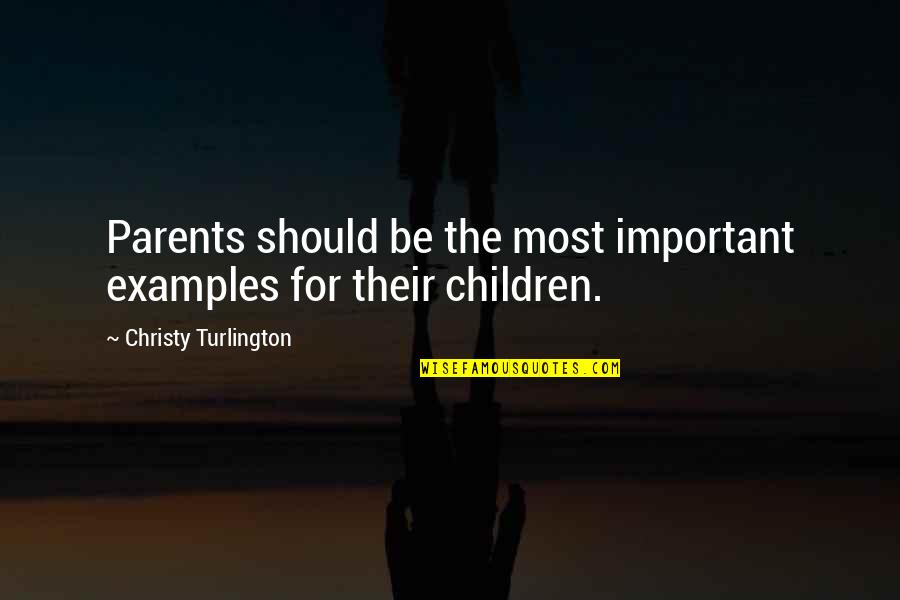Parents Examples Quotes By Christy Turlington: Parents should be the most important examples for