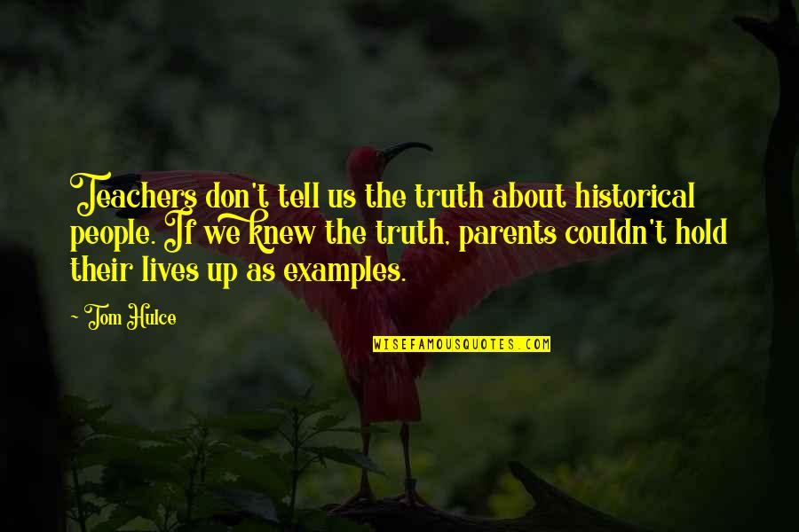 Parents Examples Quotes By Tom Hulce: Teachers don't tell us the truth about historical