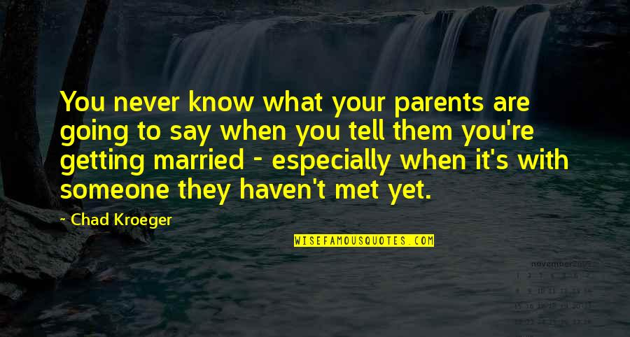 Parents Getting Married Quotes By Chad Kroeger: You never know what your parents are going