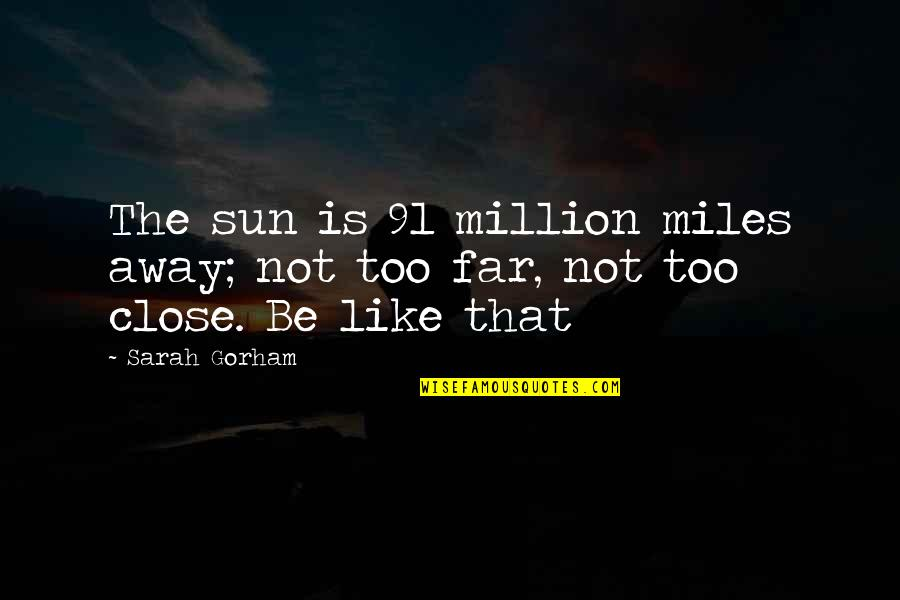 Parents Got Your Back Quotes By Sarah Gorham: The sun is 91 million miles away; not