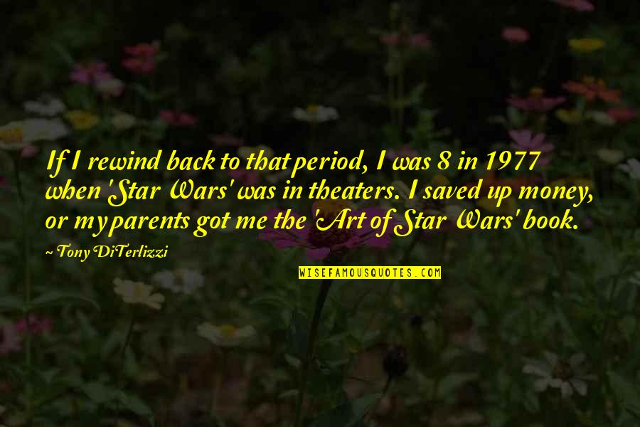 Parents Got Your Back Quotes By Tony DiTerlizzi: If I rewind back to that period, I