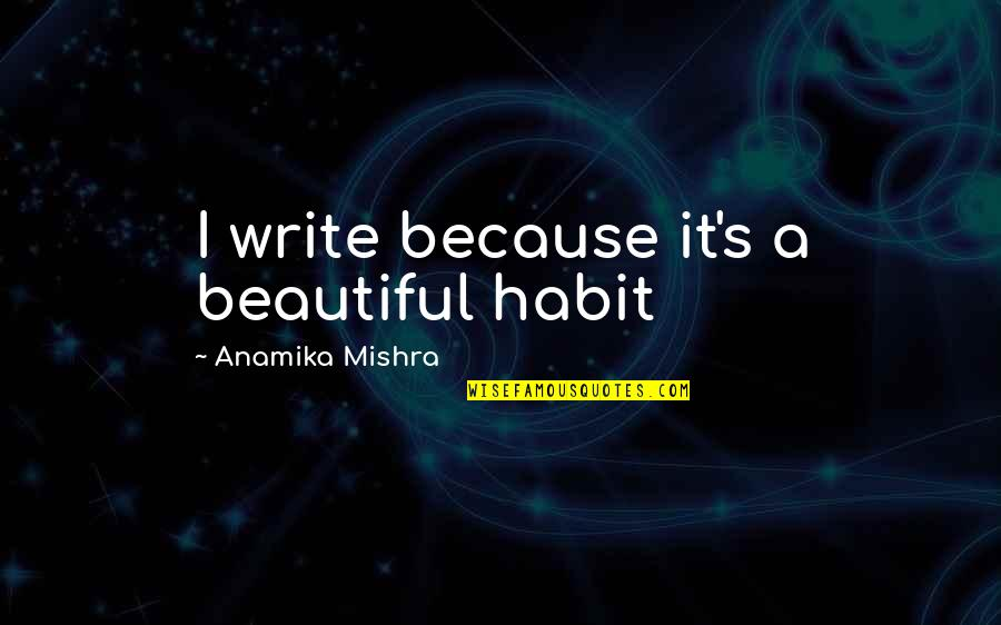 Parents In Tamil Quotes By Anamika Mishra: I write because it's a beautiful habit