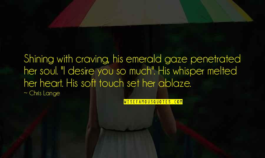 Parents In Tamil Quotes By Chris Lange: Shining with craving, his emerald gaze penetrated her