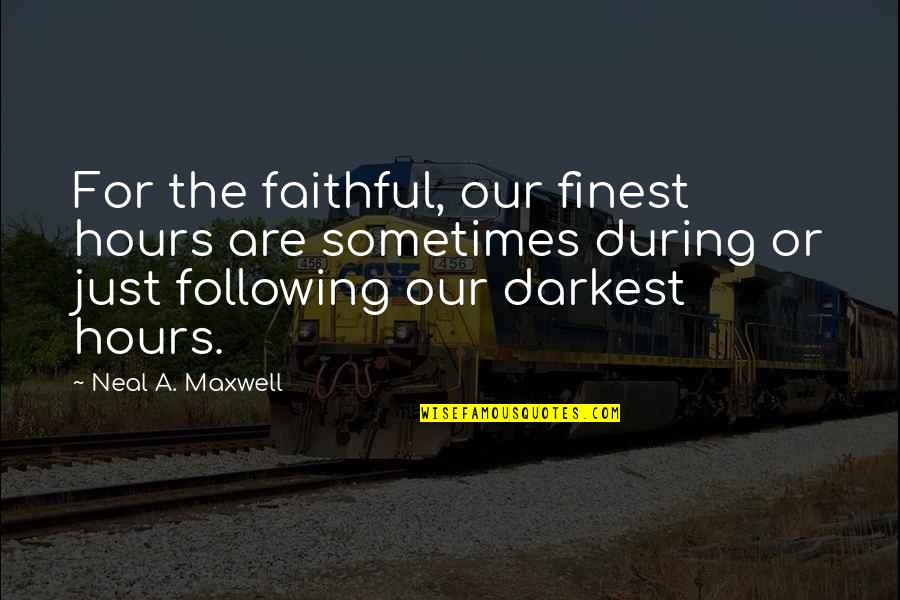 Parents In Tamil Quotes By Neal A. Maxwell: For the faithful, our finest hours are sometimes