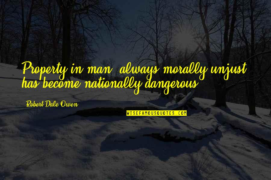 Parents In Tamil Quotes By Robert Dale Owen: Property in man, always morally unjust, has become