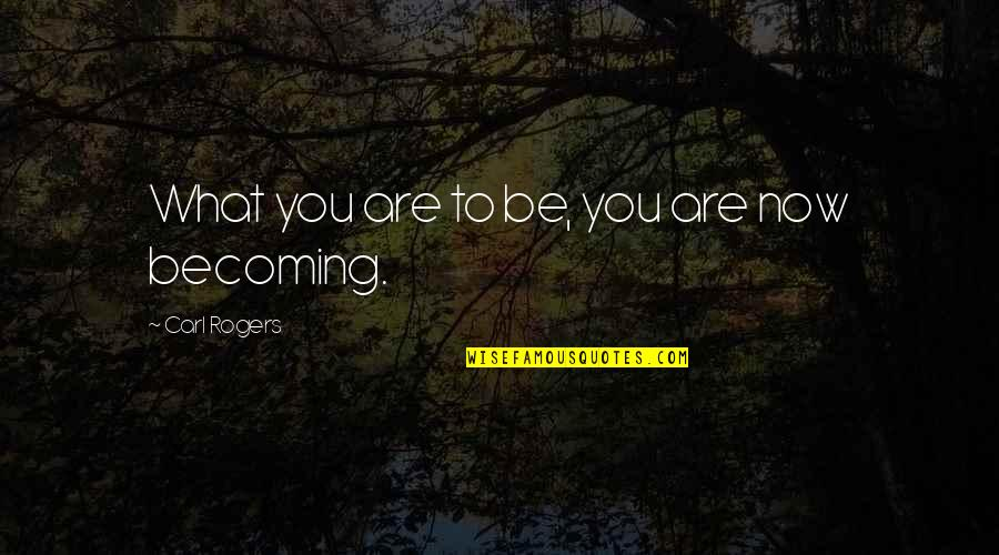 Parents Love Sayings And Quotes By Carl Rogers: What you are to be, you are now