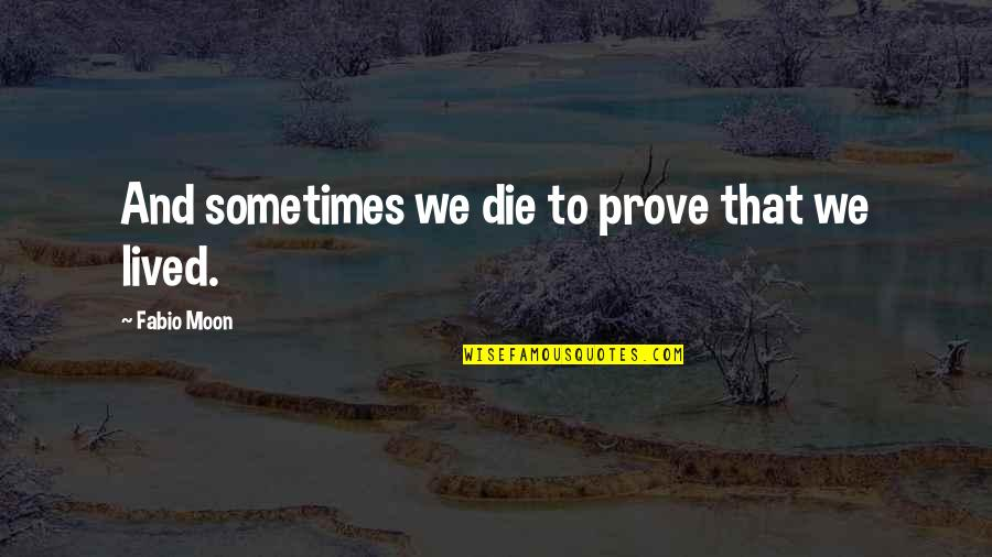 Parents Love Sayings And Quotes By Fabio Moon: And sometimes we die to prove that we