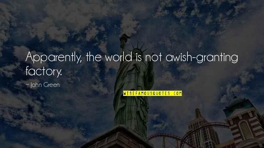 Parents Love Sayings And Quotes By John Green: Apparently, the world is not awish-granting factory.