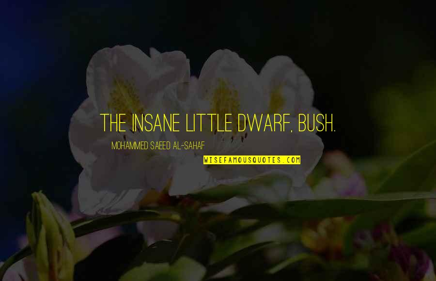 Parents Love Sayings And Quotes By Mohammed Saeed Al-Sahaf: The insane little dwarf, Bush.