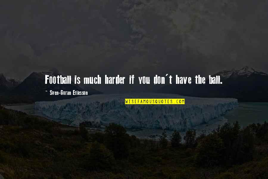 Parents Love Sayings And Quotes By Sven-Goran Eriksson: Football is much harder if you don't have
