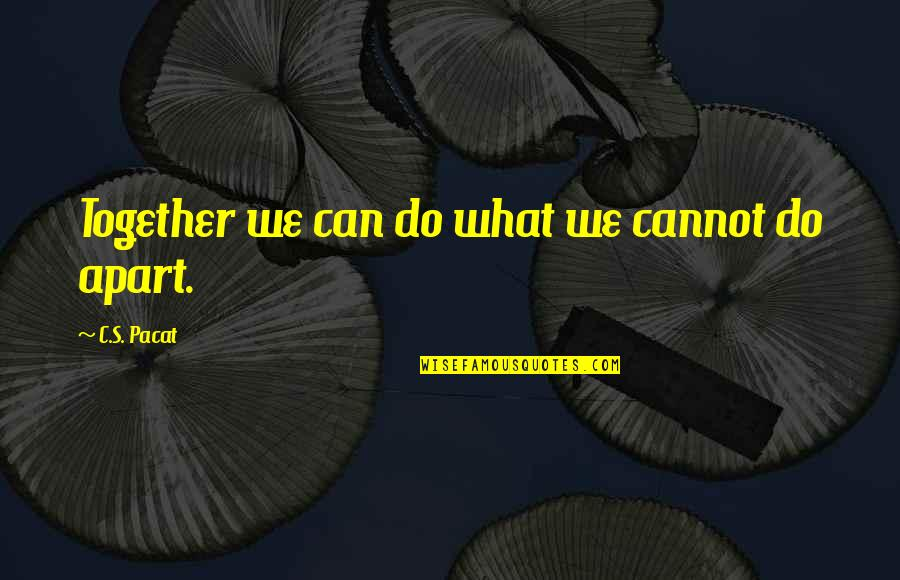 Parents Not Accepting You Quotes By C.S. Pacat: Together we can do what we cannot do