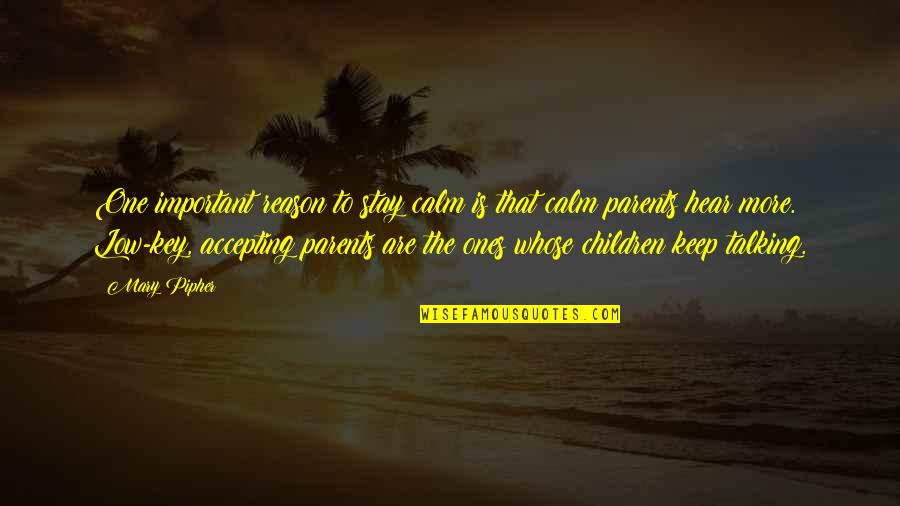 Parents Not Accepting You Quotes By Mary Pipher: One important reason to stay calm is that