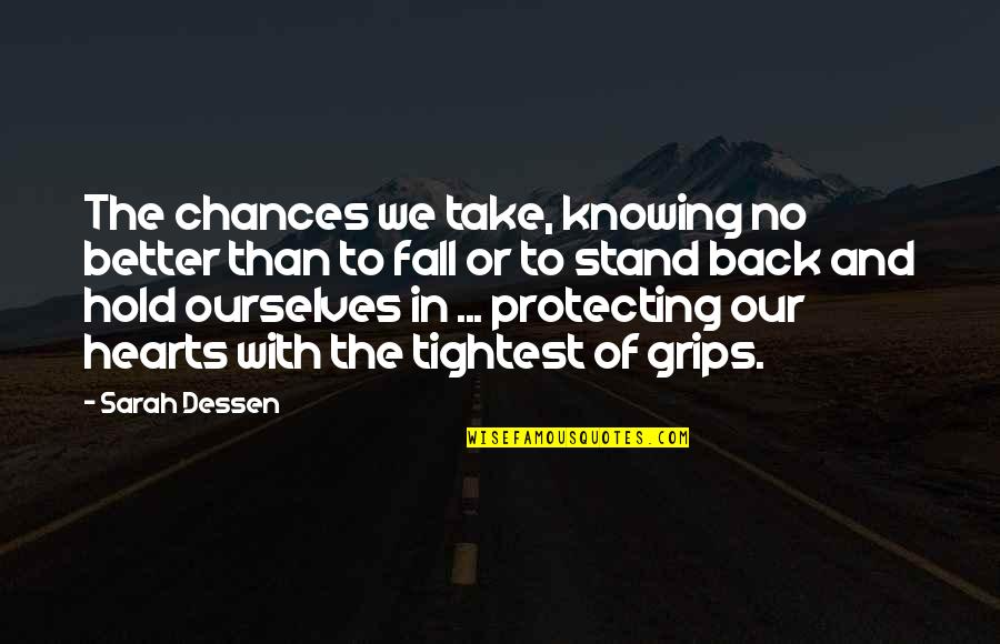 Parents To Son Birthday Quotes By Sarah Dessen: The chances we take, knowing no better than