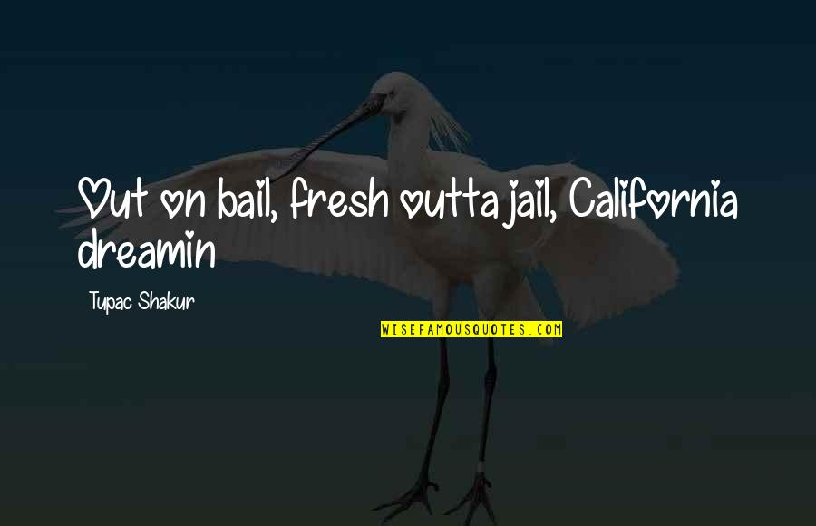Parents To Son Birthday Quotes By Tupac Shakur: Out on bail, fresh outta jail, California dreamin
