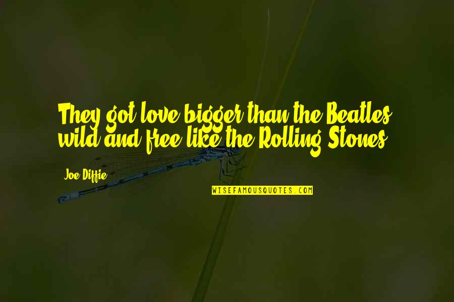 Parents Who Have Passed Away Quotes By Joe Diffie: They got love bigger than the Beatles, wild